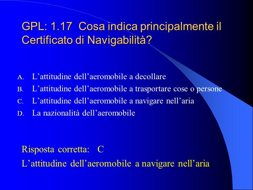GPL: 1.16 Con che scadenza l'ENAC (ex R.A.I.) provvede al rinnovo del Certificato di Navigabilità di un aliante? A. 6 mesi B. 1 anno C. 3 anni D. 9 me