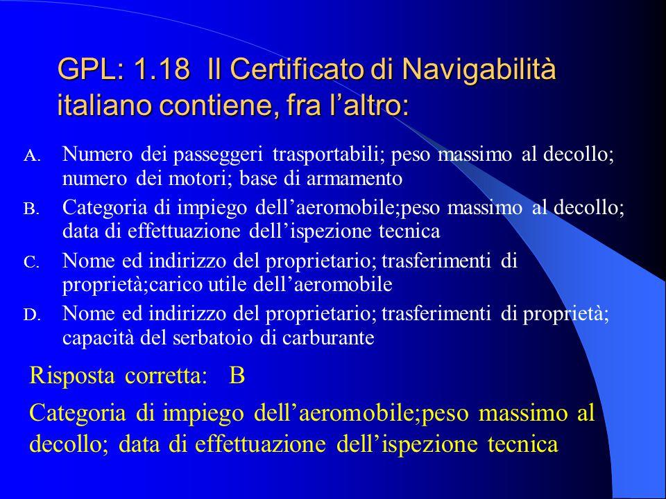 GPL: 1.17 Cosa indica principalmente il Certificato di Navigabilità? A. L'attitudine dell'aeromobile a decollare B. L'attitudine dell'aeromobile a tra