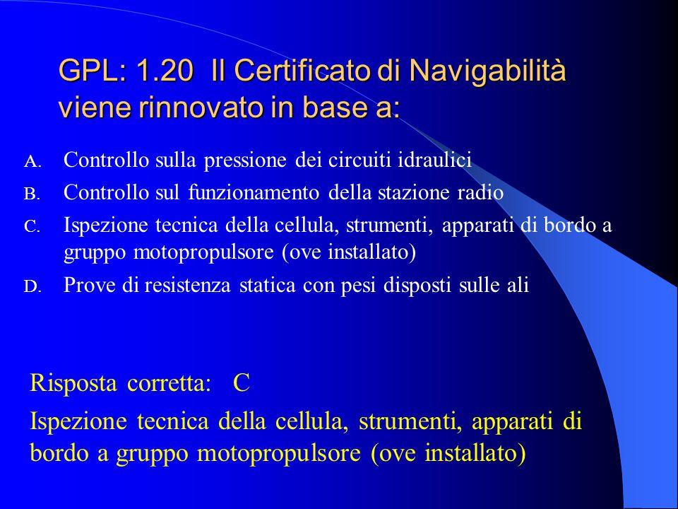 GPL: 1.19 Il Certificato di Navigabilità di un aliante viene sospeso automaticamente: A. Quando si svolge attività di lavoro aereo non autorizzata B.