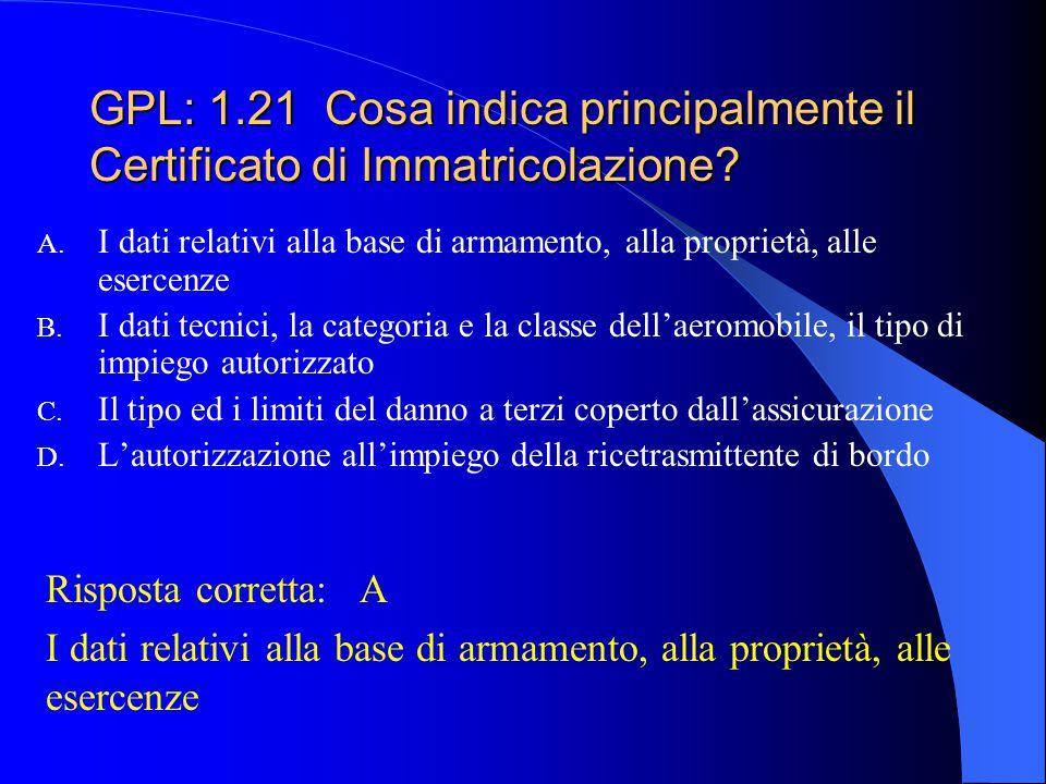GPL: 1.20 Il Certificato di Navigabilità viene rinnovato in base a: A. Controllo sulla pressione dei circuiti idraulici B. Controllo sul funzionamento