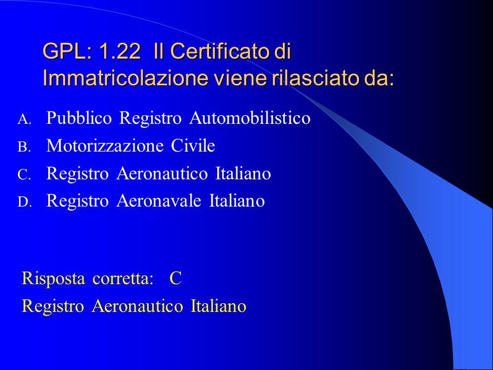 GPL: 1.21 Cosa indica principalmente il Certificato di Immatricolazione? A. I dati relativi alla base di armamento, alla proprietà, alle esercenze B.