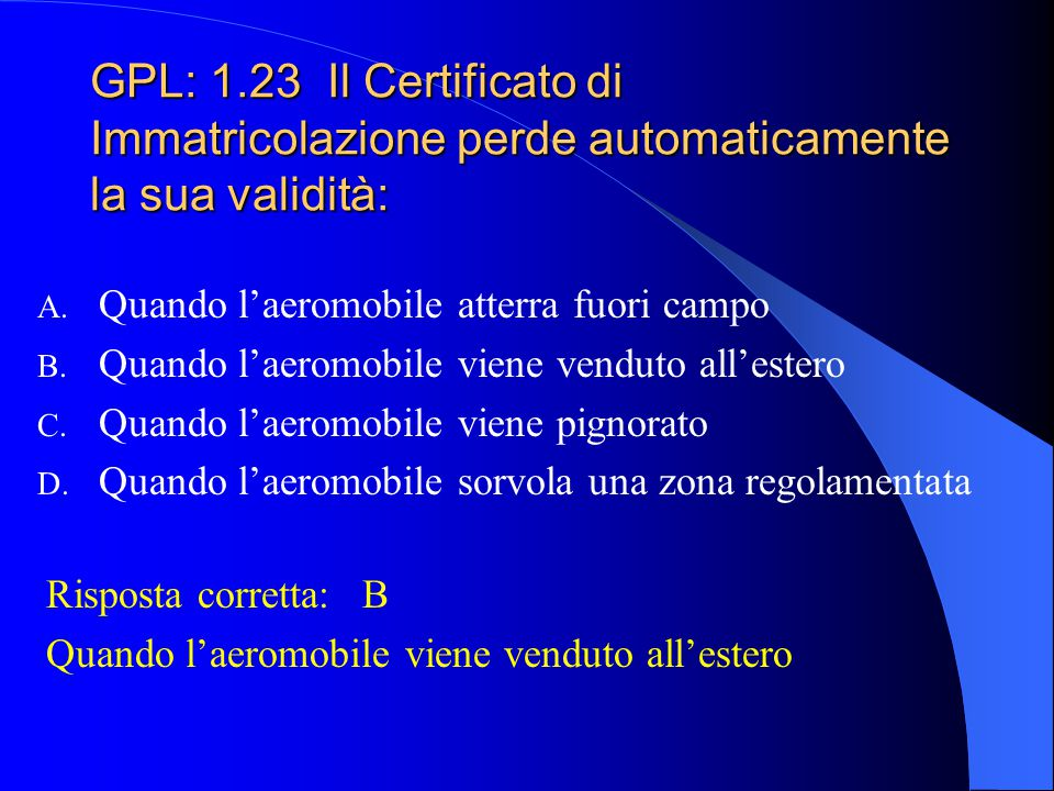 GPL: 1.22 Il Certificato di Immatricolazione viene rilasciato da: A. Pubblico Registro Automobilistico B. Motorizzazione Civile C. Registro Aeronautic