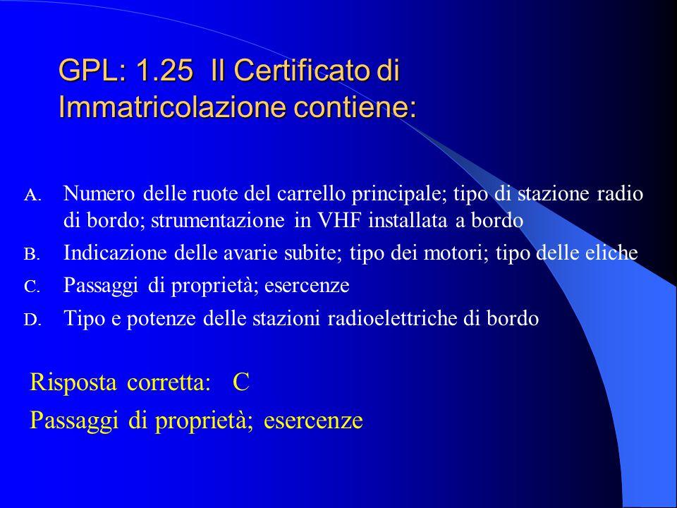 GPL: 1.24 Che validità ha il Certificato di Immatricolazione? A. 1 anno B. 6 mesi C. Illimitata D. Segue la vita dell'aeromobile finchè questo possied