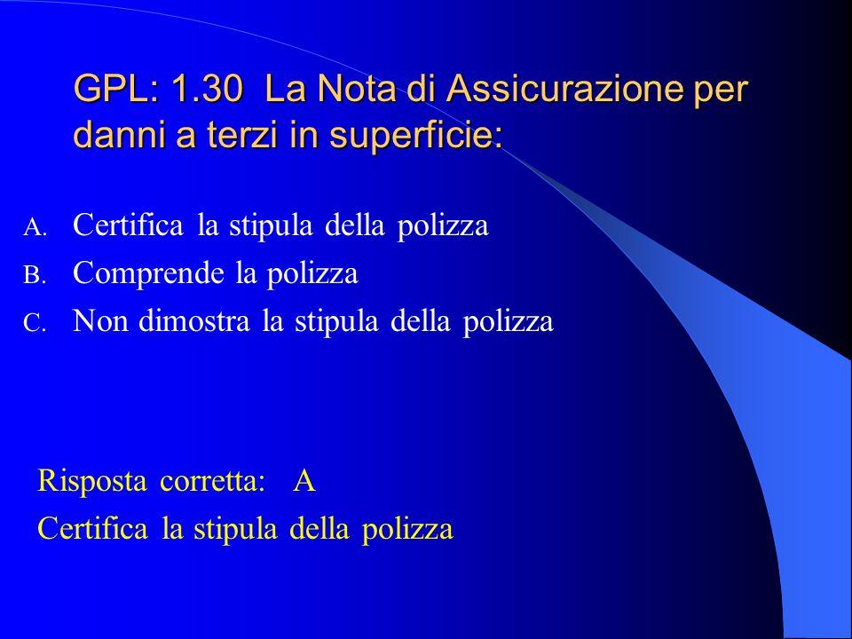 GPL: 1.29 La Nota di Assicurazione per danni a terzi in superficie deve essere vidimata: A. Dalla compagnia di assicurazione B. Dal Direttore di aerop