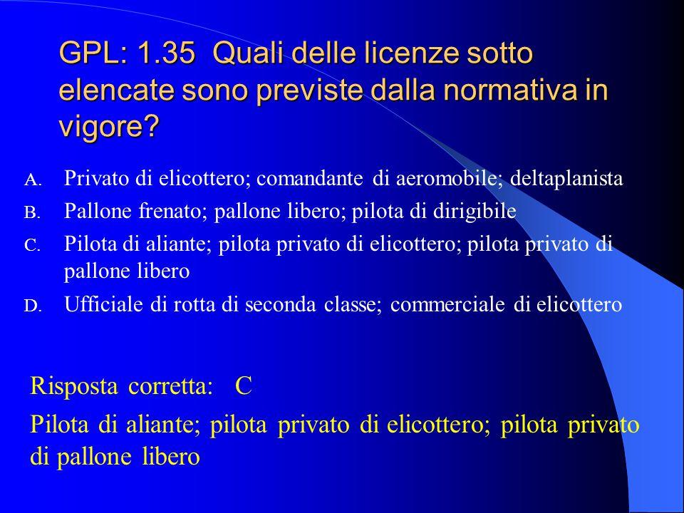 GPL: 1.34 Quali delle licenze sotto elencate sono previste dalla normativa in vigore? A. Pilota civile di primo grado; commerciale di elicottero; host