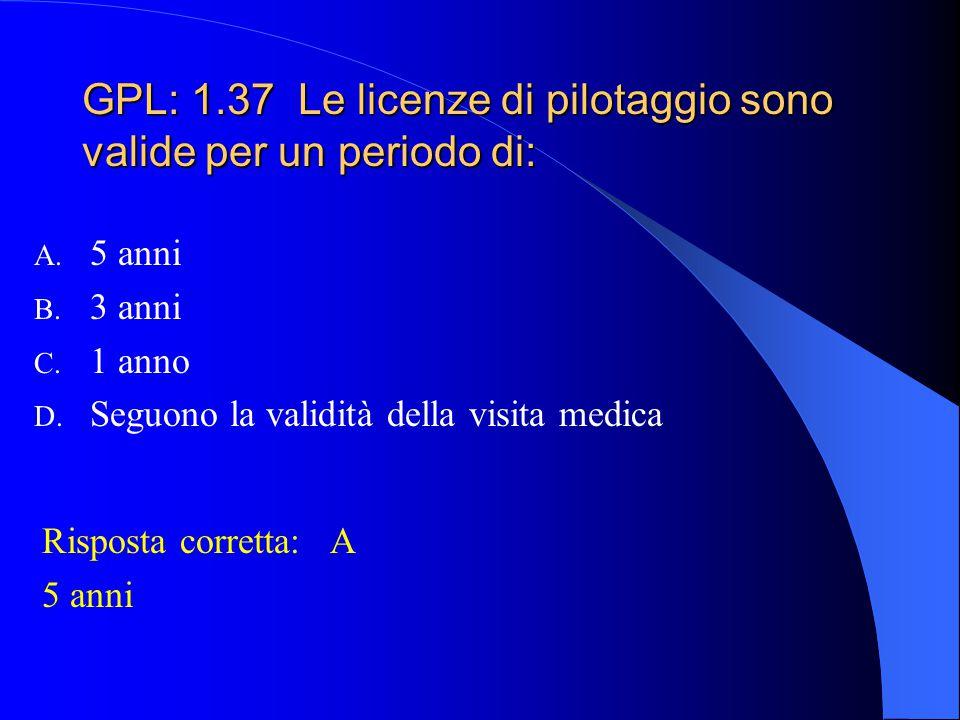 GPL: 1.36 Alla scadenza di validità, le licenze di pilotaggio sono rinnovate da: A. Direzione Generale Aviazione Civile B. Segreteria dell'Aero Club p