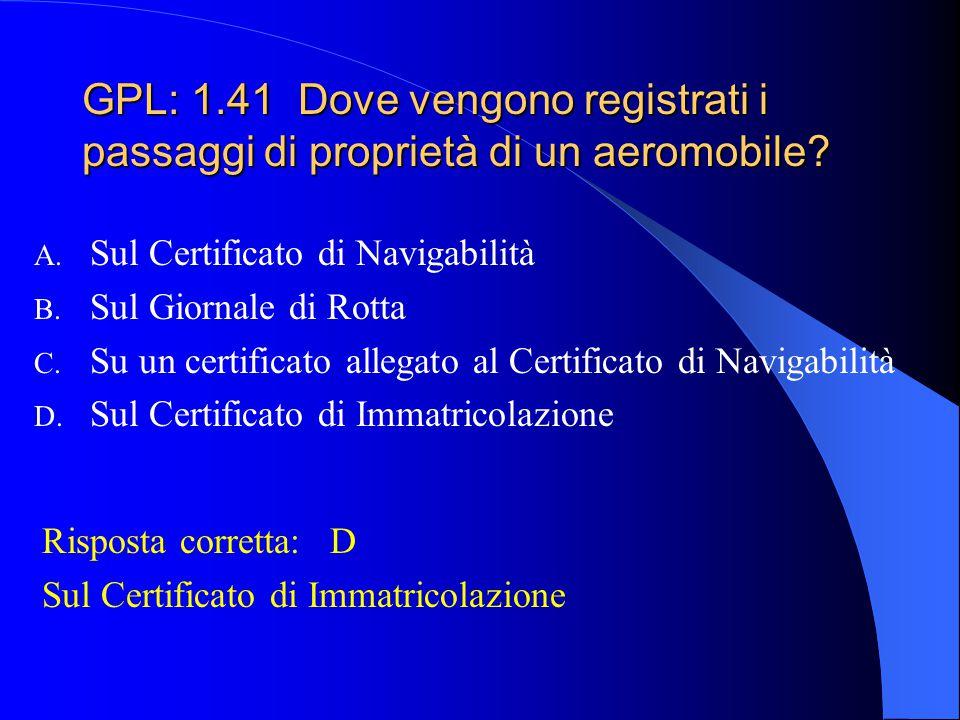 GPL: 1.40 Chi assegna le marche di immatricolazione di un velivolo? A. Il R.A.I. B. L'Aero Club d'Italia C. Il R.A.N. (Registro Aeronautico Nazionale)