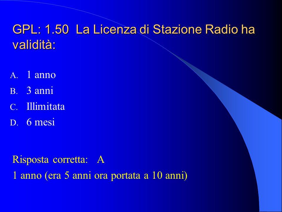 GPL: 1.49 La Licenza di Stazione Radio viene rilasciata: A. Dal Ministero dei Trasporti B. Da in qualsiasi ufficio postale C. Dalla D.G.A.C. D. Dal Mi