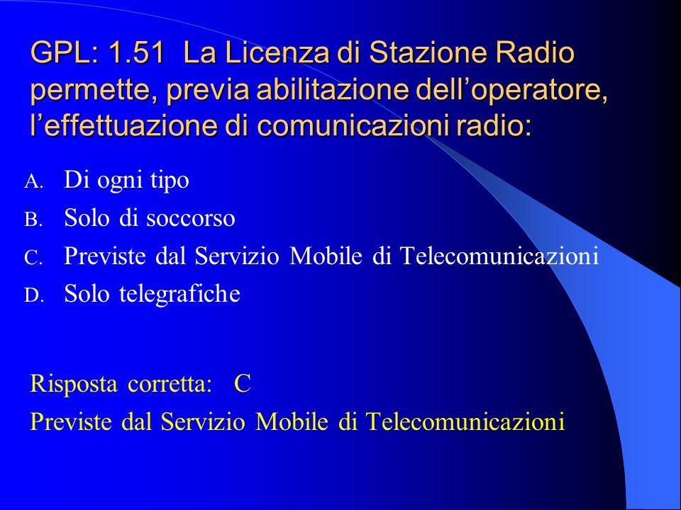 GPL: 1.50 La Licenza di Stazione Radio ha validità: A. 1 anno B. 3 anni C. Illimitata D. 6 mesi Risposta corretta:A 1 anno (era 5 anni ora portata a 1