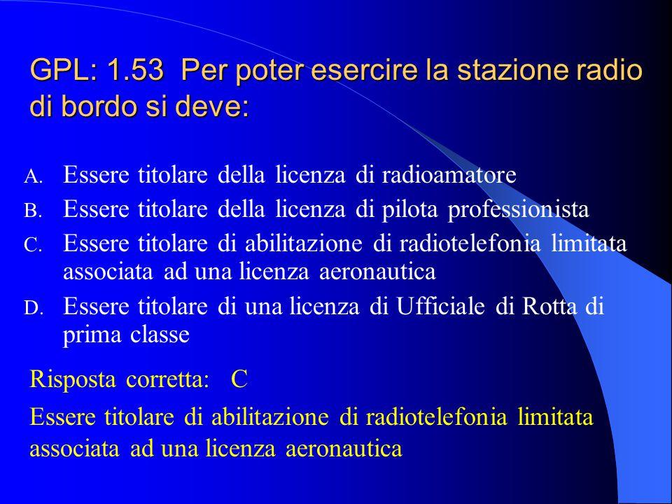 GPL: 1.52 La Licenza di Stazione Radio: A. È rinnovata automaticamente alla scadenza B. È rinnovata su richiesta dell'interessato C. Non viene rinnova