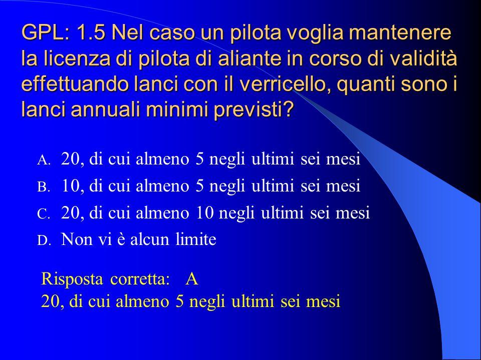 GPL: 1.4 Nell'ambito dell'attività minima annuale per il mantenimento della licenza di pilota di aliante, quale è l'attività minima da effettuarsi neg