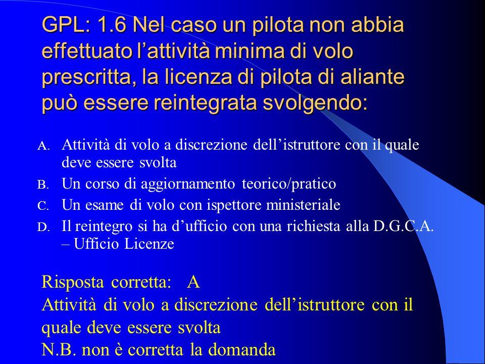 GPL: 1.5 Nel caso un pilota voglia mantenere la licenza di pilota di aliante in corso di validità effettuando lanci con il verricello, quanti sono i l