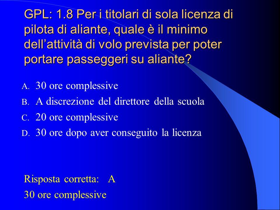 GPL: 1.7 Nel caso un pilota non abbia effettuato l'attività minima di volo prescritta, la licenza di pilota di aliante può essere reintegrata svolgend