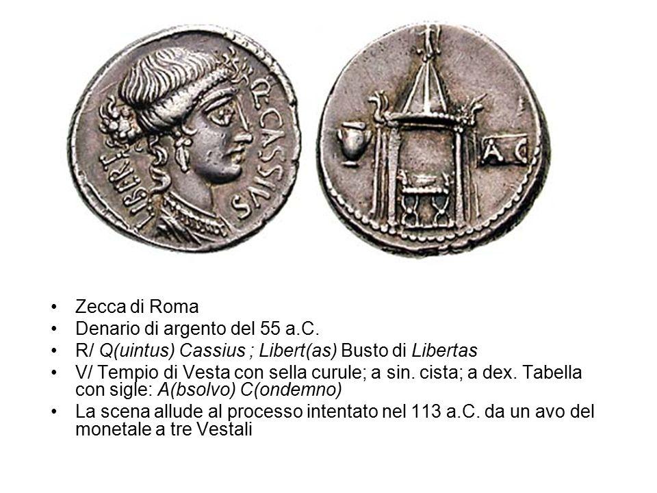 Zecca di Roma Denario di argento del 55 a.C. R/ Q(uintus) Cassius ; Libert(as) Busto di Libertas V/ Tempio di Vesta con sella curule; a sin. cista; a