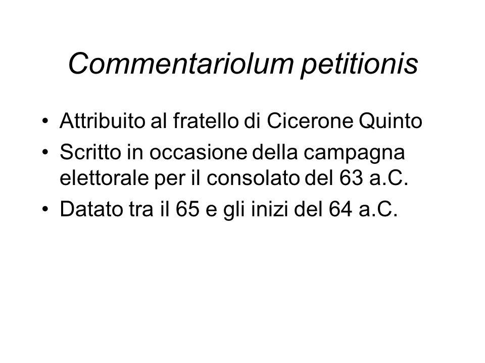 Commentariolum petitionis Attribuito al fratello di Cicerone Quinto Scritto in occasione della campagna elettorale per il consolato del 63 a.C. Datato