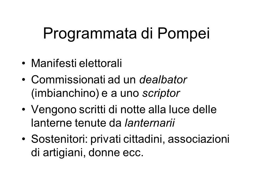 Programmata di Pompei Manifesti elettorali Commissionati ad un dealbator (imbianchino) e a uno scriptor Vengono scritti di notte alla luce delle lante