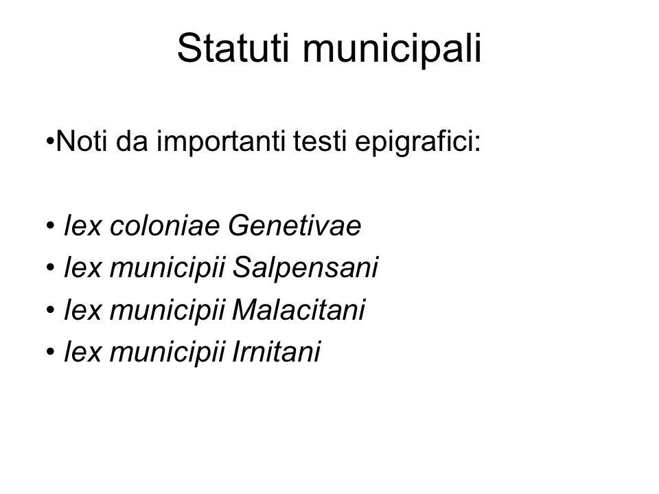Statuti municipali Noti da importanti testi epigrafici: lex coloniae Genetivae lex municipii Salpensani lex municipii Malacitani lex municipii Irnitan