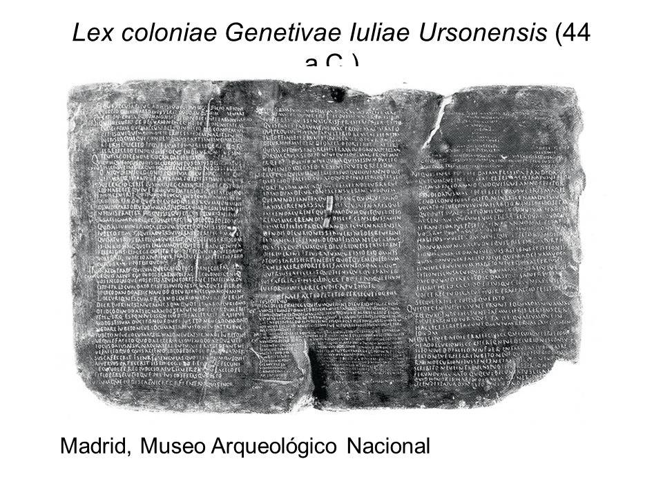 Lex coloniae Genetivae Iuliae Ursonensis (44 a.C.) Madrid, Museo Arqueológico Nacional