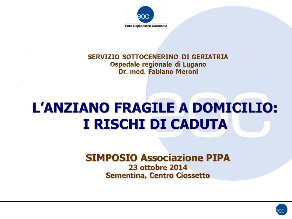 L'ANZIANO FRAGILE A DOMICILIO: I RISCHI DI CADUTA SERVIZIO SOTTOCENERINO DI GERIATRIA Ospedale regionale di Lugano Dr.