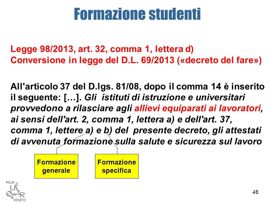 Legge 98/2013, art. 32, comma 1, lettera d) Conversione in legge del D.L. 69/2013 («decreto del fare») All'articolo 37 del D.lgs. 81/08, dopo il comma