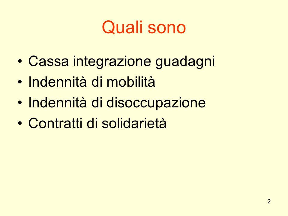 2 Quali sono Cassa integrazione guadagni Indennità di mobilità Indennità di disoccupazione Contratti di solidarietà
