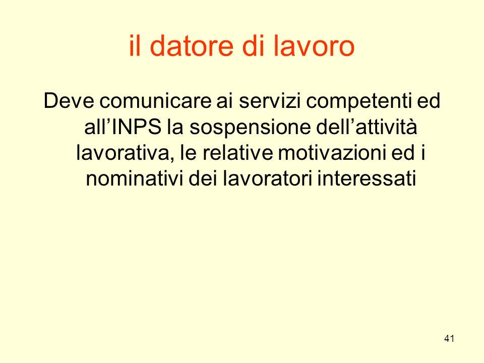 41 il datore di lavoro Deve comunicare ai servizi competenti ed all'INPS la sospensione dell'attività lavorativa, le relative motivazioni ed i nominat