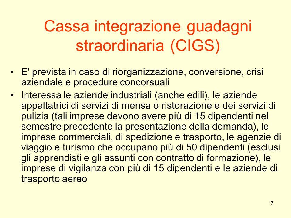 7 Cassa integrazione guadagni straordinaria (CIGS) E' prevista in caso di riorganizzazione, conversione, crisi aziendale e procedure concorsuali Inter