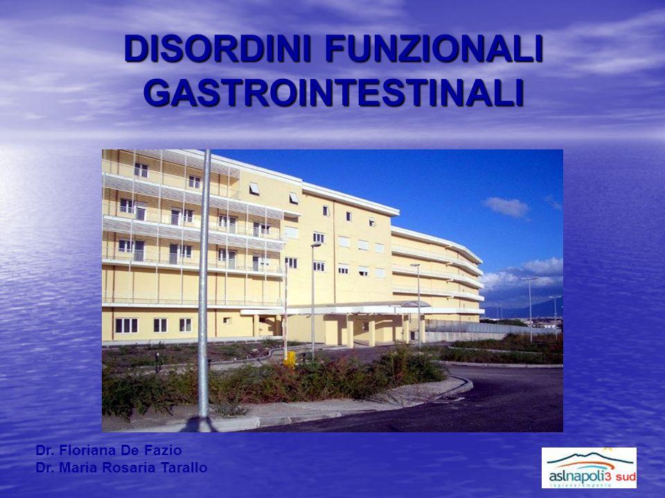 DISORDINI FUNZIONALI GASTROINTESTINALI Dr. Floriana De Fazio Dr. Maria Rosaria Tarallo