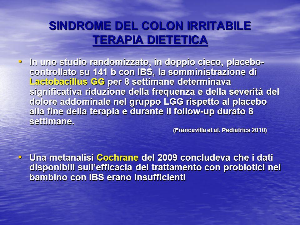 SINDROME DEL COLON IRRITABILE TERAPIA DIETETICA In uno studio randomizzato, in doppio cieco, placebo- controllato su 141 b con IBS, la somministrazion