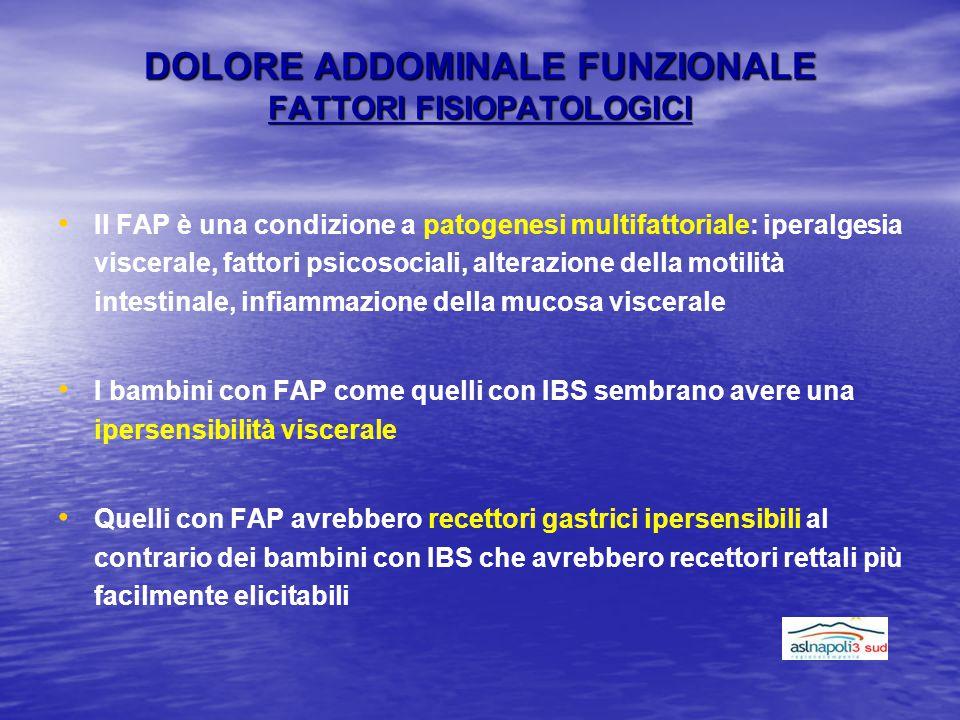 DOLORE ADDOMINALE FUNZIONALE FATTORI FISIOPATOLOGICI Il FAP è una condizione a patogenesi multifattoriale: iperalgesia viscerale, fattori psicosociali