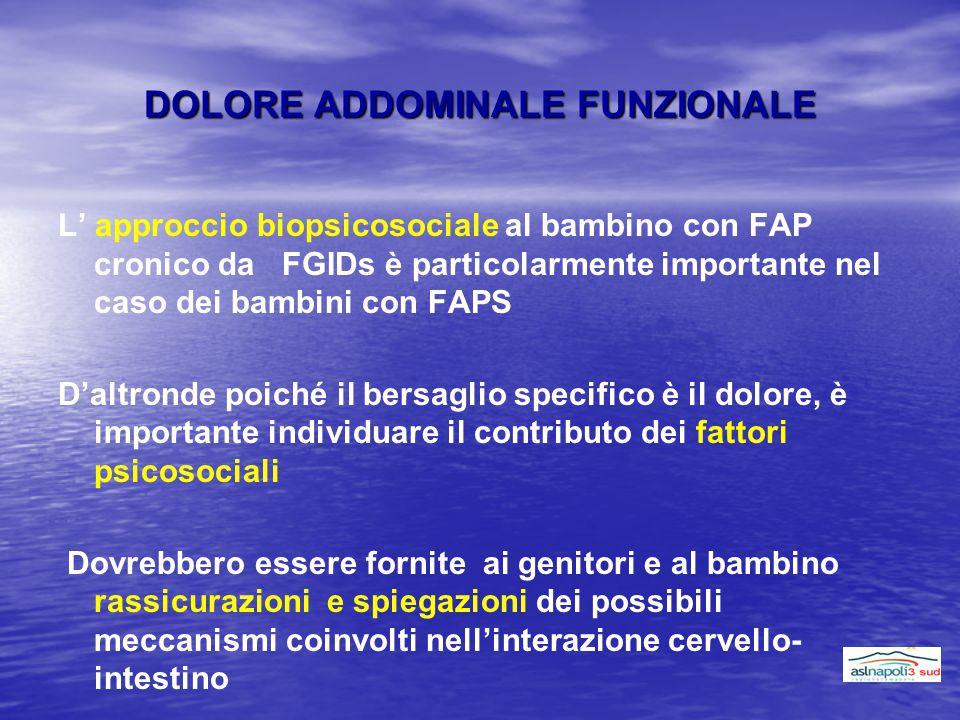 DOLORE ADDOMINALE FUNZIONALE L' approccio biopsicosociale al bambino con FAP cronico da FGIDs è particolarmente importante nel caso dei bambini con FA