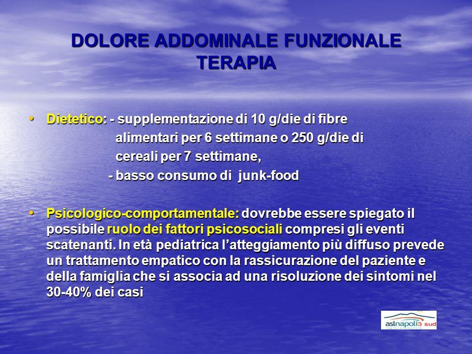 DOLORE ADDOMINALE FUNZIONALE TERAPIA Dietetico: - supplementazione di 10 g/die di fibre Dietetico: - supplementazione di 10 g/die di fibre alimentari