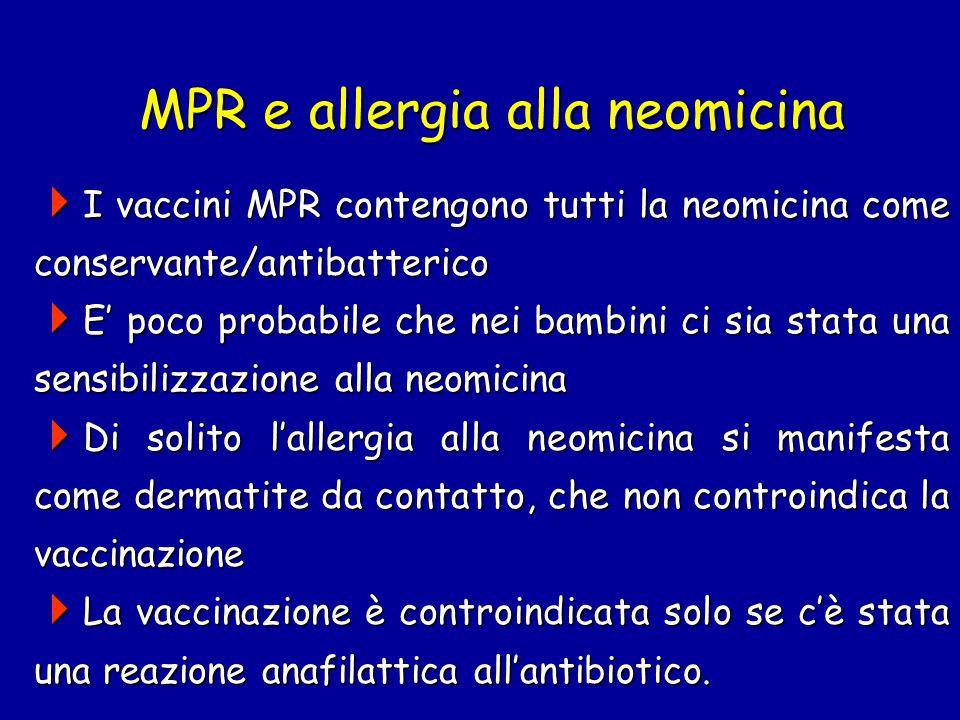 MPR e allergia alla neomicina  I vaccini MPR contengono tutti la neomicina come conservante/antibatterico  E' poco probabile che nei bambini ci sia