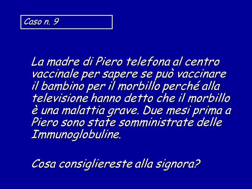 La madre di Piero telefona al centro vaccinale per sapere se può vaccinare il bambino per il morbillo perché alla televisione hanno detto che il morbillo è una malattia grave.
