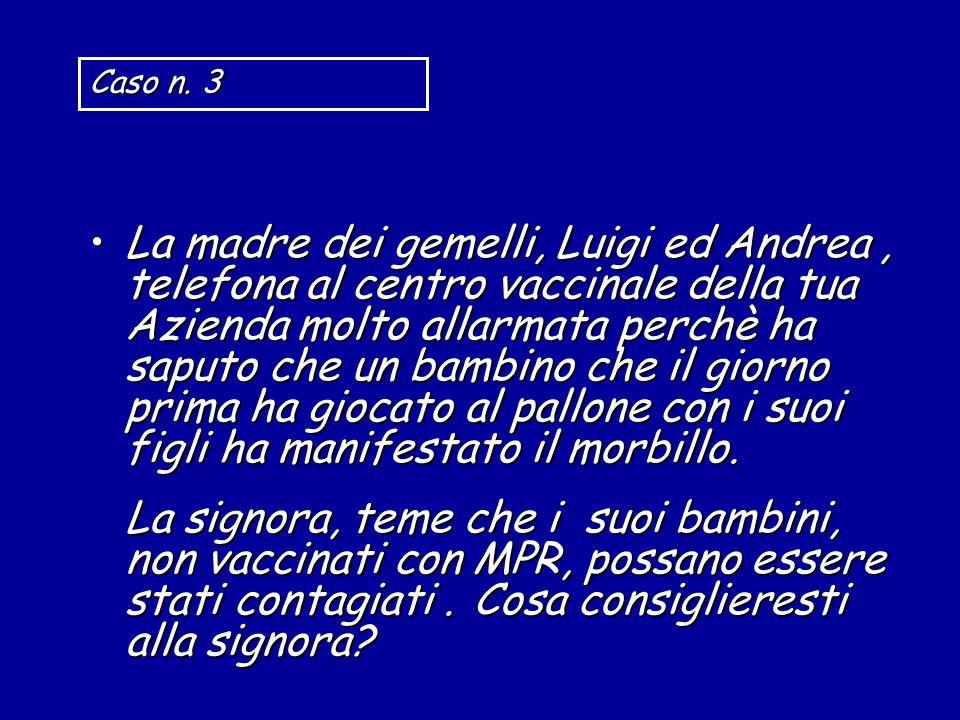 La madre dei gemelli, Luigi ed Andrea, telefona al centro vaccinale della tua Azienda molto allarmata perchè ha saputo che un bambino che il giorno pr