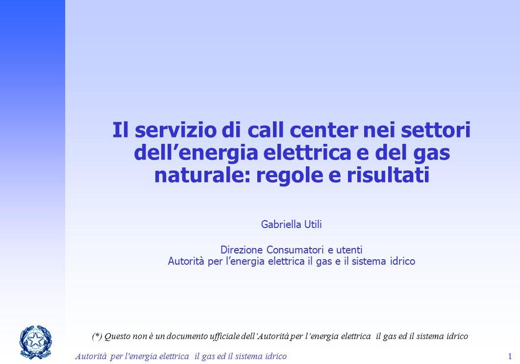 Autorità per l'energia elettrica il gas ed il sistema idrico 1 Il servizio di call center nei settori dell'energia elettrica e del gas naturale: regol