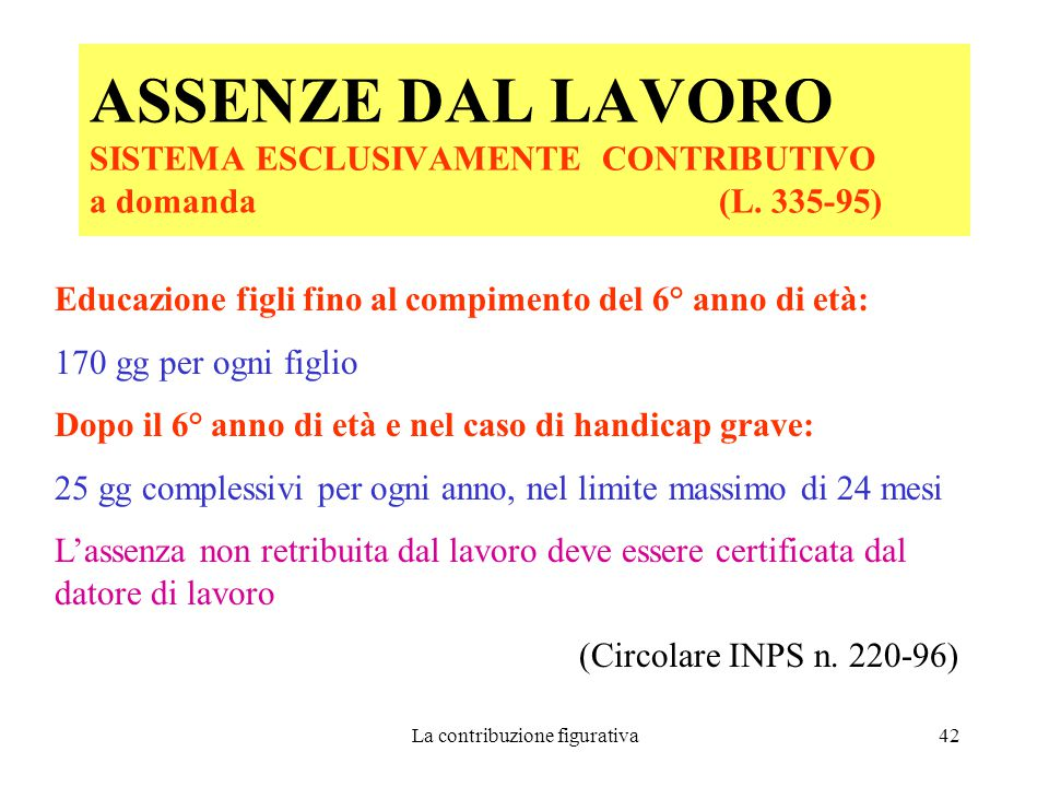 La contribuzione figurativa42 ASSENZE DAL LAVORO SISTEMA ESCLUSIVAMENTE CONTRIBUTIVO a domanda (L.