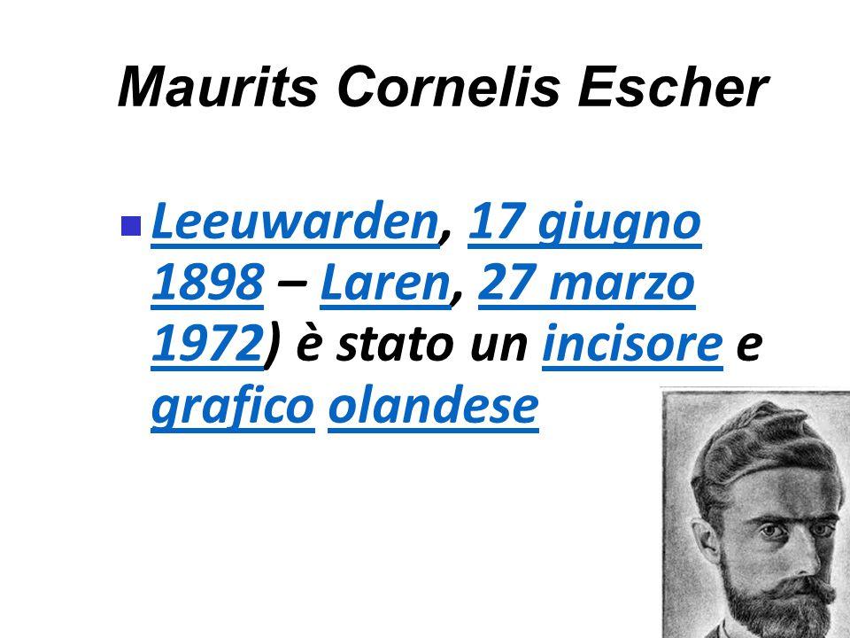 Maurits Cornelis Escher Leeuwarden, 17 giugno 1898 – Laren, 27 marzo 1972) è stato un incisore e grafico olandese Leeuwarden17 giugno 1898Laren27 marzo 1972incisore graficoolandese
