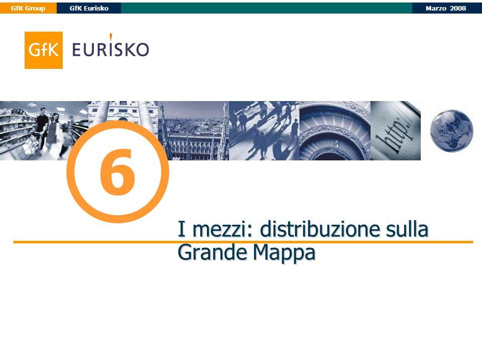 Marzo 2008GfK GroupGfK Eurisko I mezzi: distribuzione sulla Grande Mappa 6