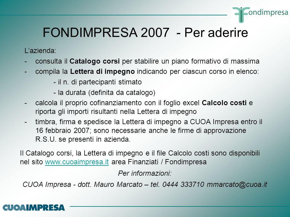FONDIMPRESA 2007 - Per aderire L'azienda: -consulta il Catalogo corsi per stabilire un piano formativo di massima -compila la Lettera di impegno indic
