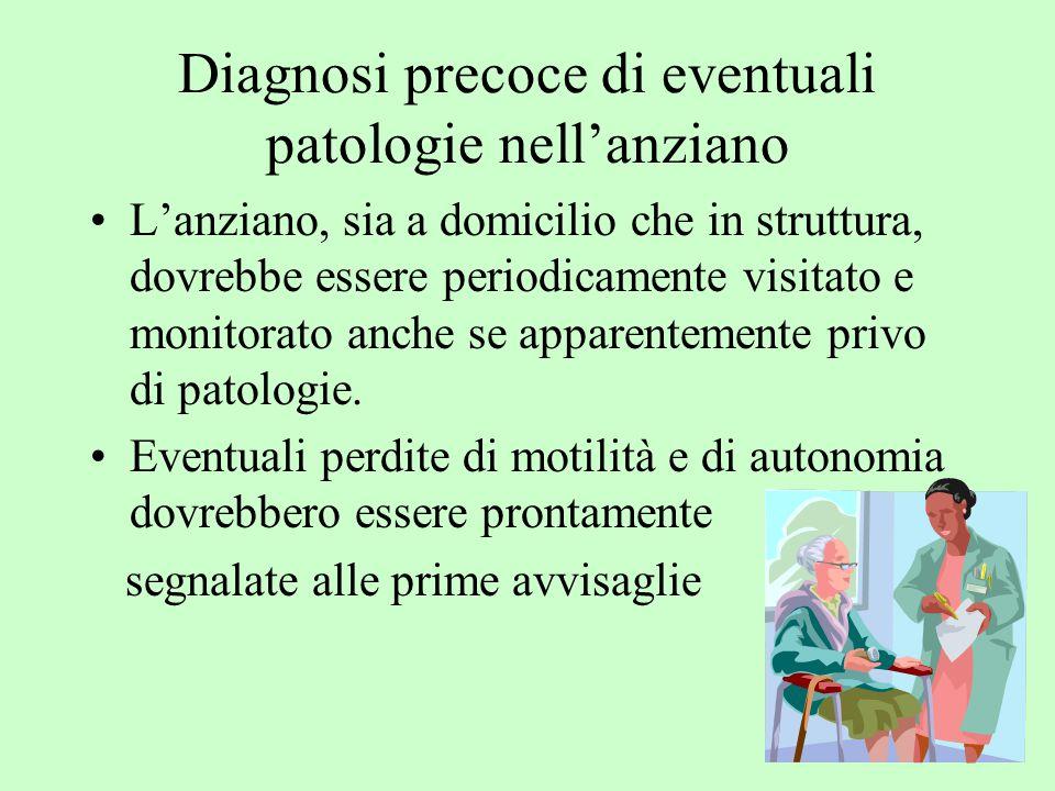 Diagnosi precoce di eventuali patologie nell'anziano L'anziano, sia a domicilio che in struttura, dovrebbe essere periodicamente visitato e monitorato