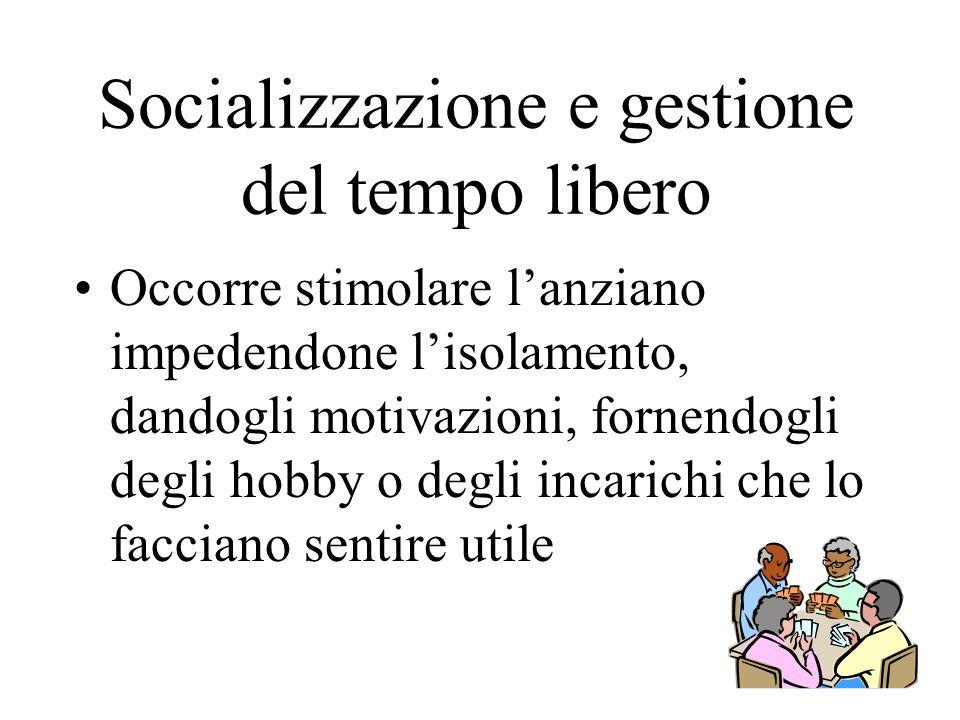 Socializzazione e gestione del tempo libero Occorre stimolare l'anziano impedendone l'isolamento, dandogli motivazioni, fornendogli degli hobby o degl