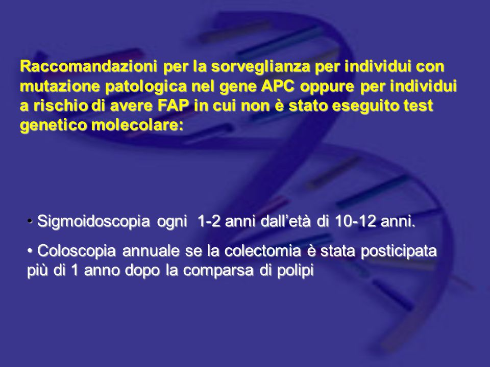 Raccomandazioni per la sorveglianza per individui con mutazione patologica nel gene APC oppure per individui a rischio di avere FAP in cui non è stato