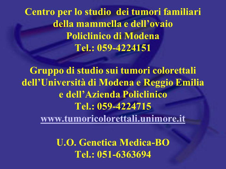 Centro per lo studio dei tumori familiari della mammella e dell'ovaio Policlinico di Modena Tel.: 059-4224151 Gruppo di studio sui tumori colorettali