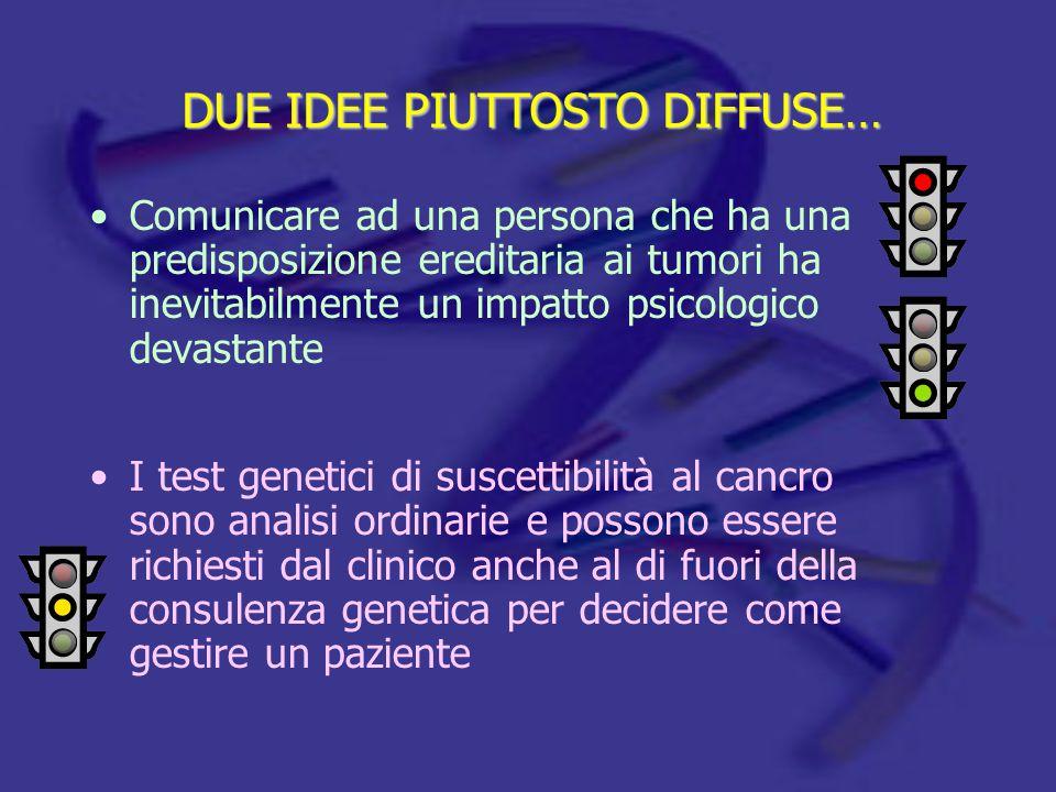 Comunicare ad una persona che ha una predisposizione ereditaria ai tumori ha inevitabilmente un impatto psicologico devastante I test genetici di susc