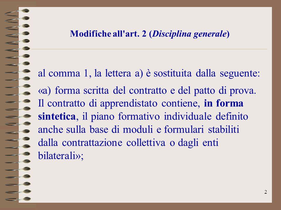 2 Modifiche all'art. 2 (Disciplina generale) al comma 1, la lettera a) è sostituita dalla seguente: «a) forma scritta del contratto e del patto di pro