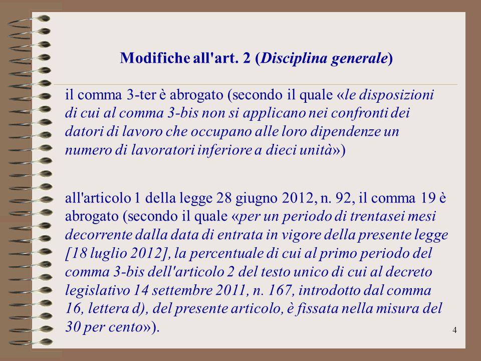 4 Modifiche all'art. 2 (Disciplina generale) il comma 3-ter è abrogato (secondo il quale «le disposizioni di cui al comma 3-bis non si applicano nei c
