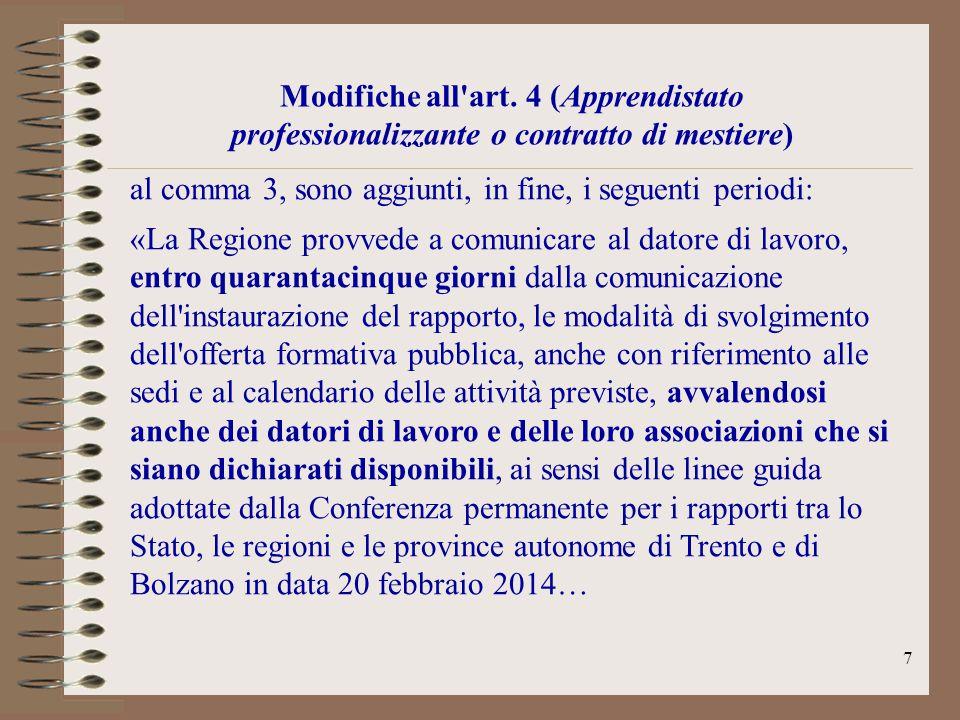 7 Modifiche all'art. 4 (Apprendistato professionalizzante o contratto di mestiere) al comma 3, sono aggiunti, in fine, i seguenti periodi: «La Regione