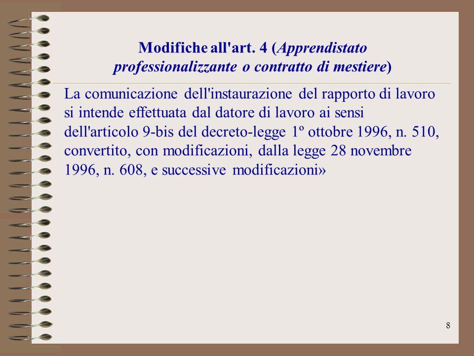 8 Modifiche all'art. 4 (Apprendistato professionalizzante o contratto di mestiere) La comunicazione dell'instaurazione del rapporto di lavoro si inten