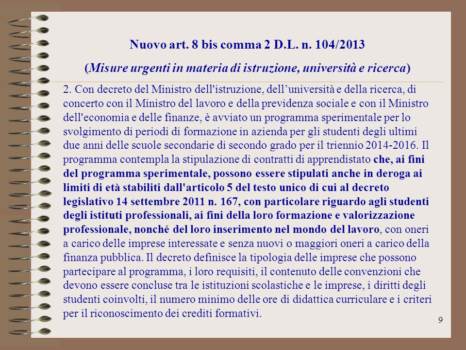 9 Nuovo art. 8 bis comma 2 D.L. n. 104/2013 (Misure urgenti in materia di istruzione, università e ricerca) 2. Con decreto del Ministro dell'istruzion